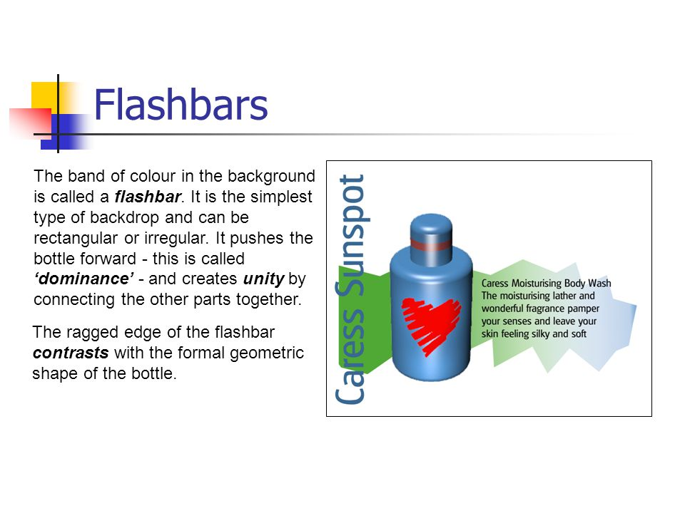 Flashbars The band of colour in the background is called a flashbar. It is the simplest type of backdrop and can be rectangular or irregular. It pushe