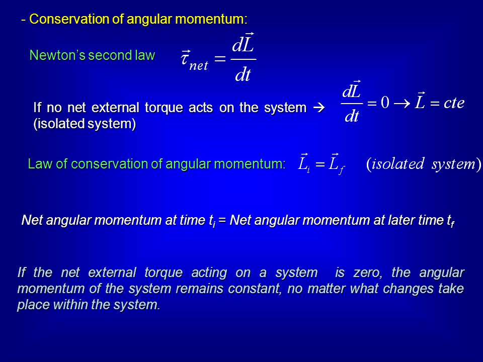 Conservation of angular momentum: - Conservation of angular momentum: Newton's second law If no net external torque acts on the system  (isolated sys