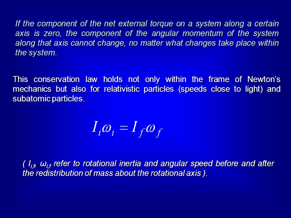 If the component of the net external torque on a system along a certain axis is zero, the component of the angular momentum of the system along that a