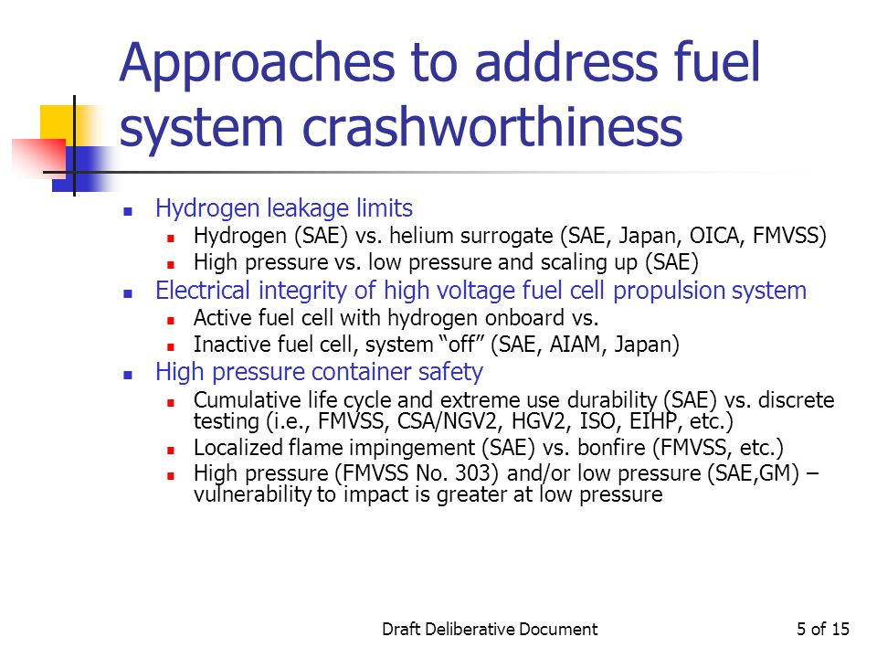 Draft Deliberative Document5 of 15 Approaches to address fuel system crashworthiness Hydrogen leakage limits Hydrogen (SAE) vs.