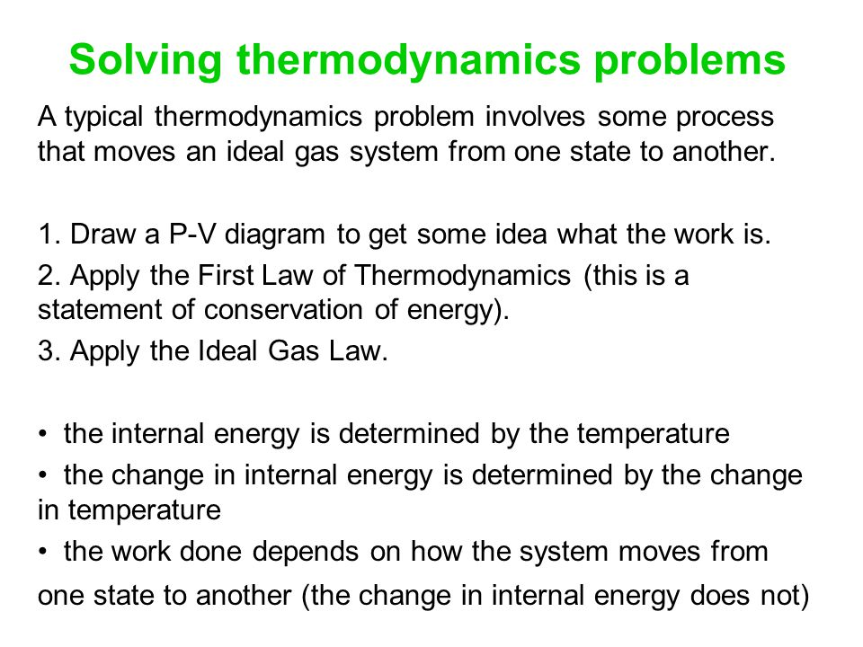 Solving thermodynamics problems A typical thermodynamics problem involves some process that moves an ideal gas system from one state to another.
