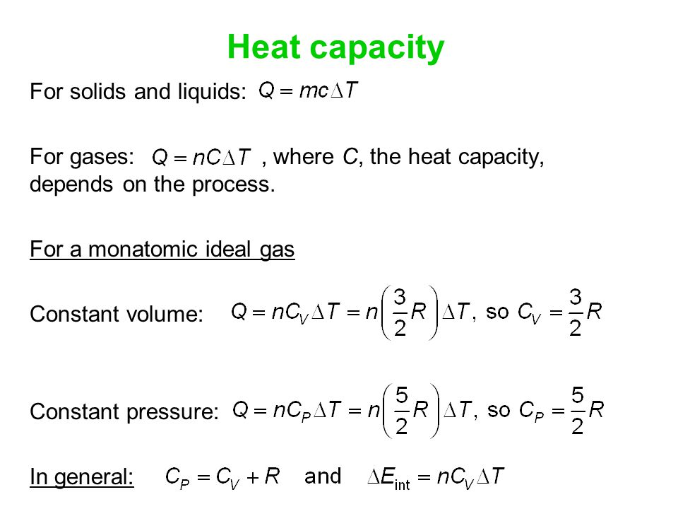 Heat capacity For solids and liquids: For gases:, where C, the heat capacity, depends on the process.