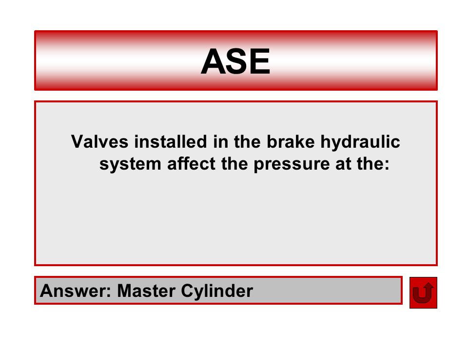 ASE Answer: Master Cylinder Valves installed in the brake hydraulic system affect the pressure at the: