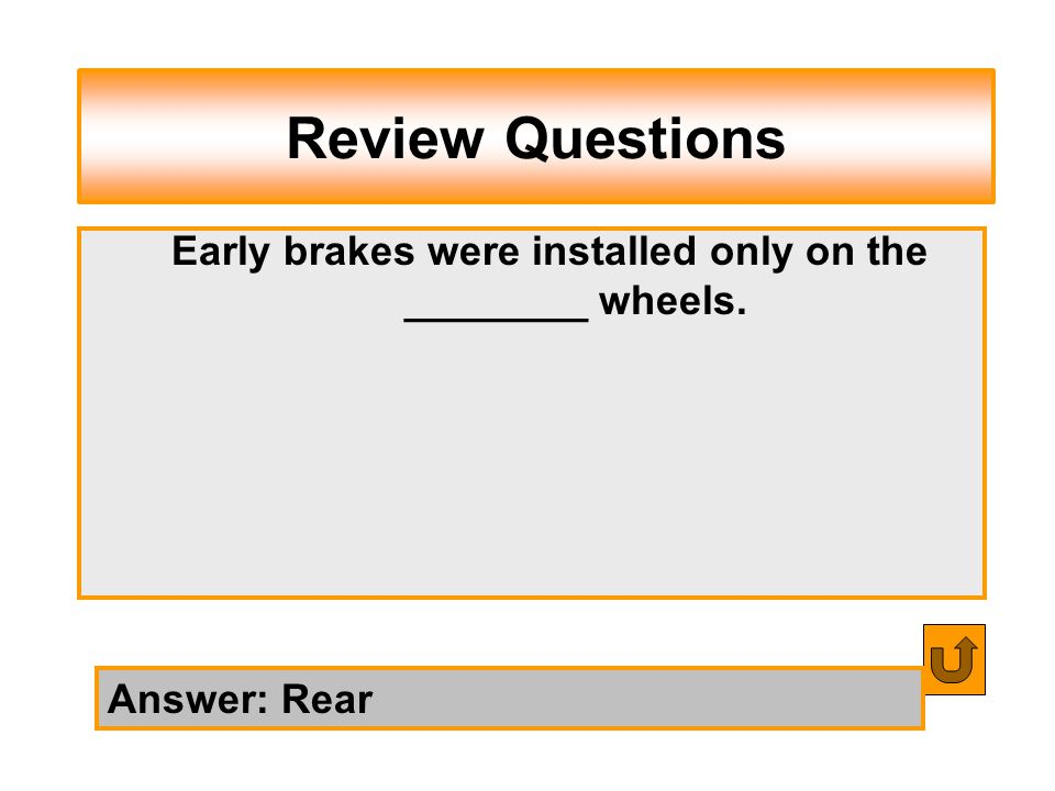 Review Questions Answer: Rear Early brakes were installed only on the ________ wheels.