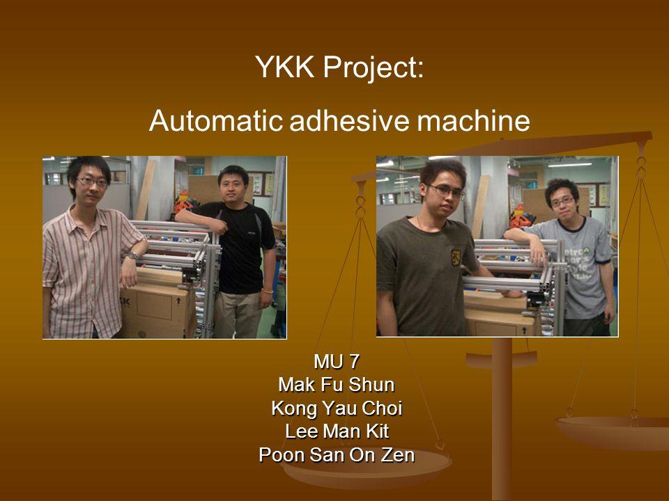 MU 7 Mak Fu Shun Kong Yau Choi Lee Man Kit Poon San On Zen YKK Project: Automatic adhesive machine
