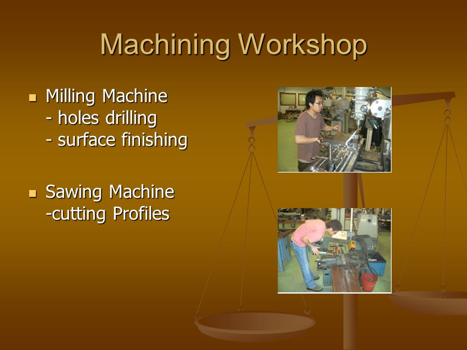 Machining Workshop Milling Machine - holes drilling - surface finishing Milling Machine - holes drilling - surface finishing Sawing Machine -cutting Profiles Sawing Machine -cutting Profiles