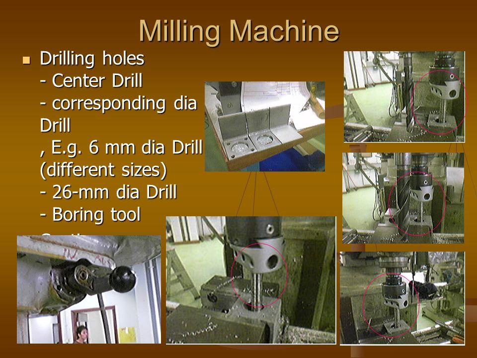 Milling Machine Drilling holes - Center Drill - corresponding dia Drill, E.g.