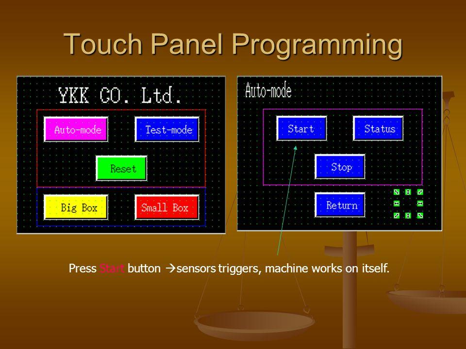 Touch Panel Programming Press Start button  sensors triggers, machine works on itself.