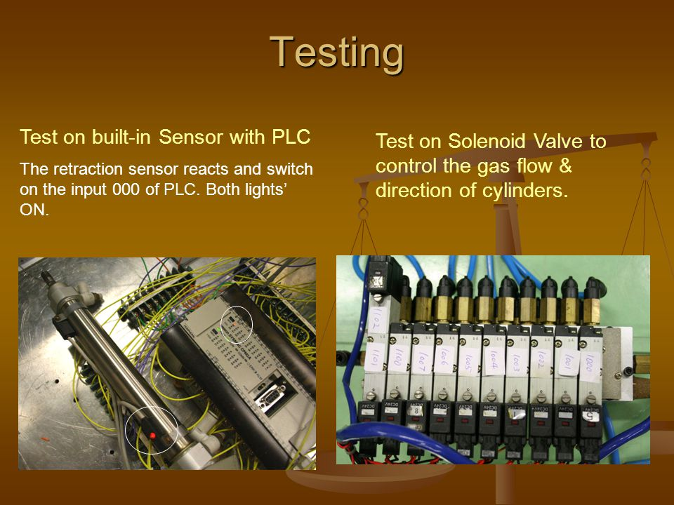 Testing Test on built-in Sensor with PLC The retraction sensor reacts and switch on the input 000 of PLC. Both lights' ON. Test on Solenoid Valve to c
