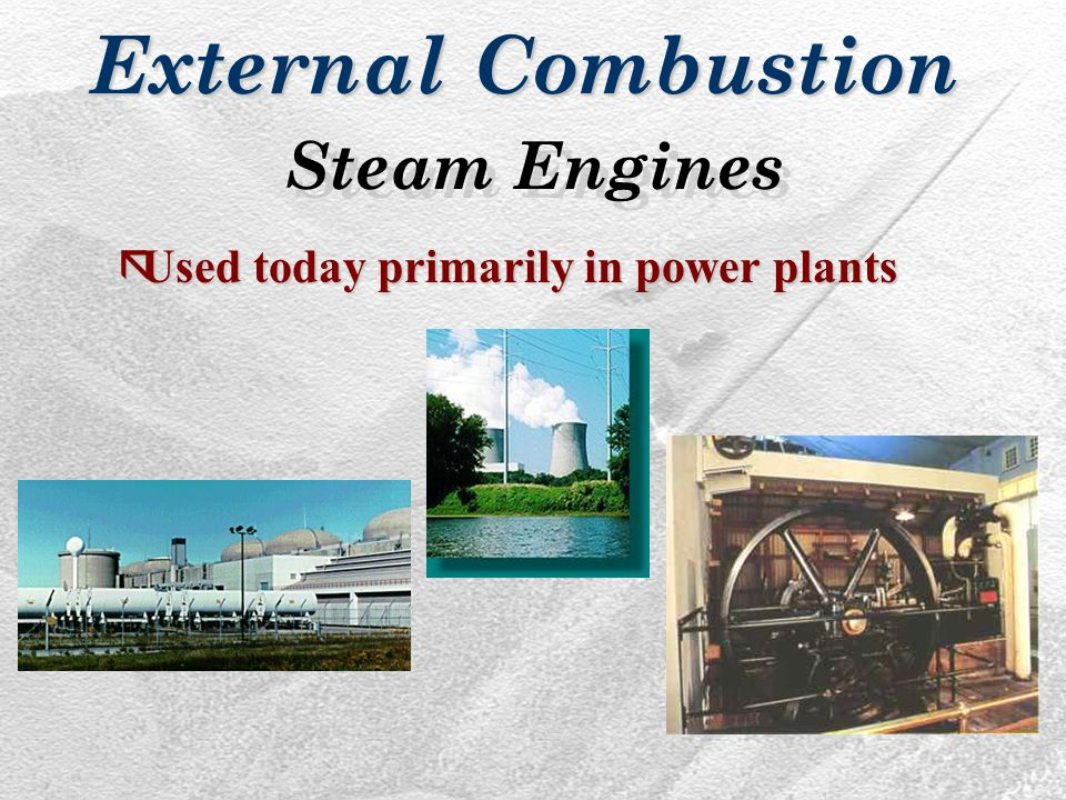 Steam Engines External Combustion ãUsed today primarily in power plants