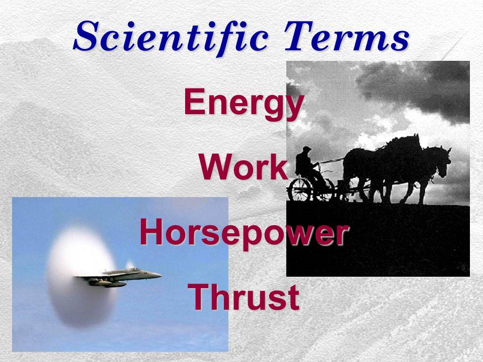 Scientific Terms EnergyWorkHorsepowerThrust