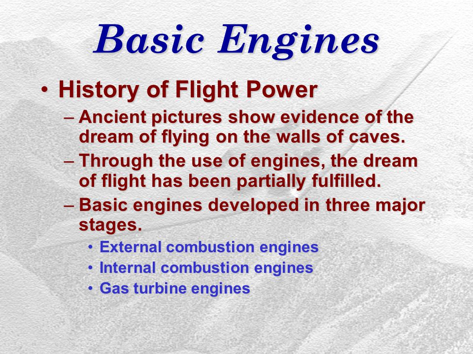 Basic Engines History of Flight PowerHistory of Flight Power –Ancient pictures show evidence of the dream of flying on the walls of caves. –Through th