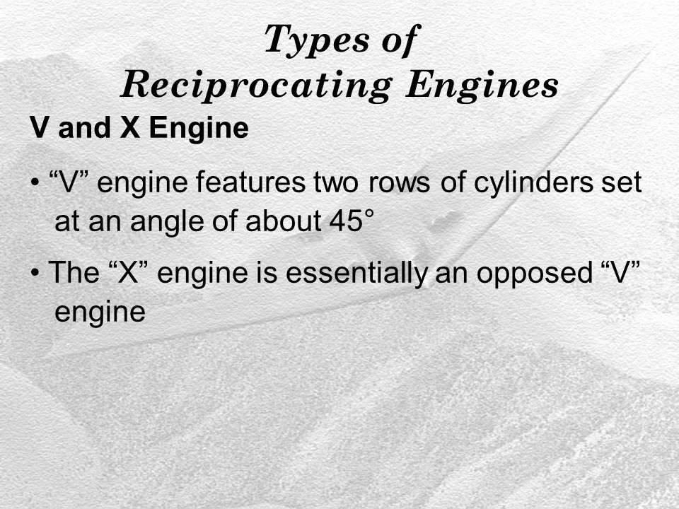 "Types of Reciprocating Engines V and X Engine ""V"" engine features two rows of cylinders set at an angle of about 45° The ""X"" engine is essentially an"