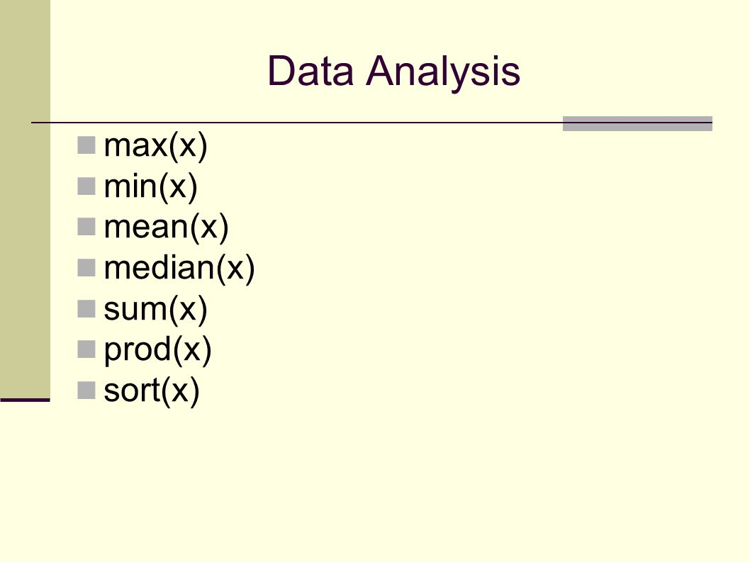 Data Analysis max(x) min(x) mean(x) median(x) sum(x) prod(x) sort(x)