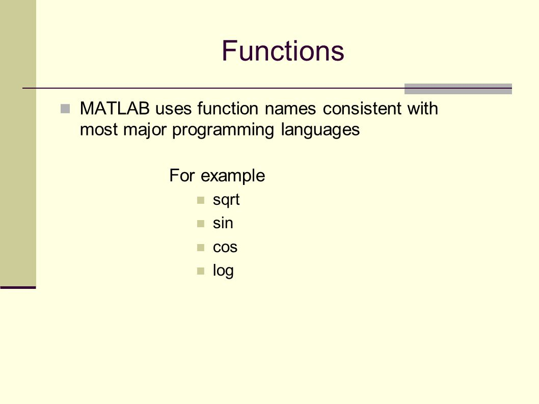 Functions MATLAB uses function names consistent with most major programming languages For example sqrt sin cos log