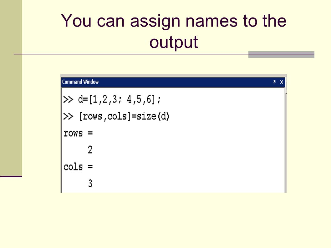 You can assign names to the output