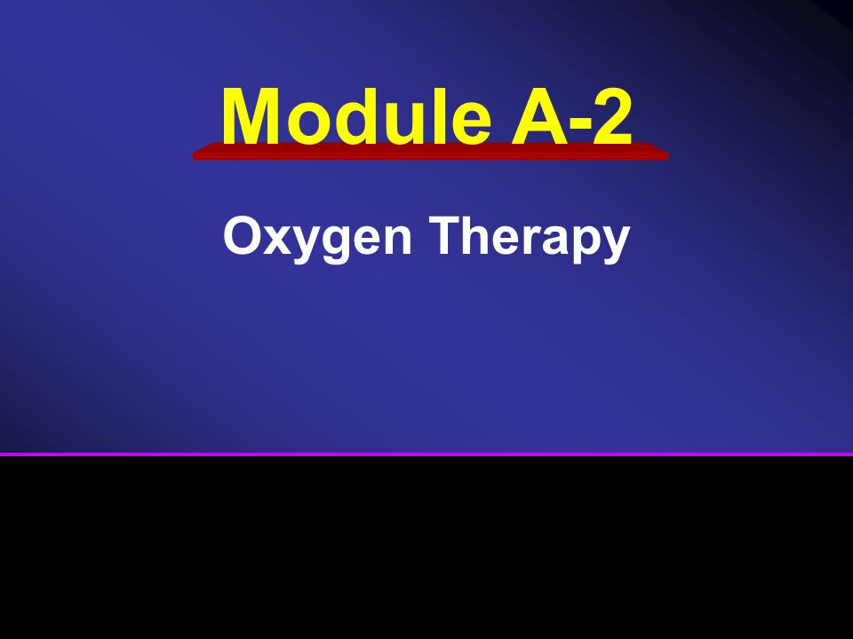 Module A-2 Oxygen Therapy