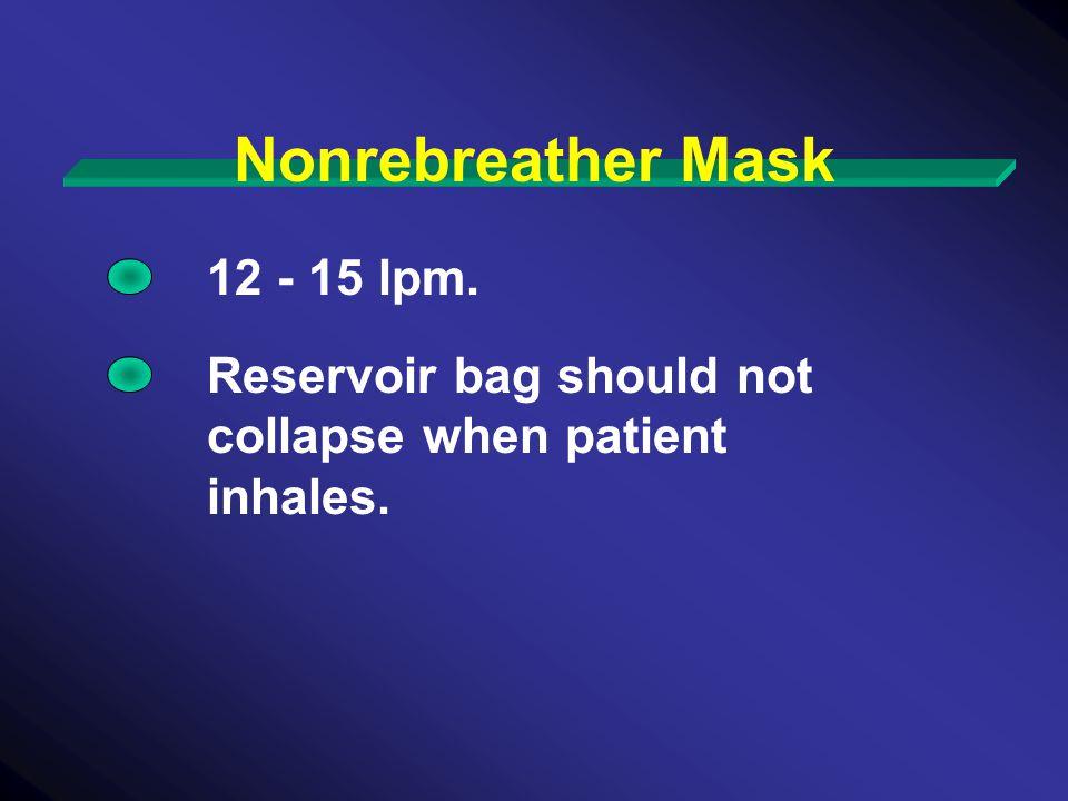 12 - 15 lpm. Reservoir bag should not collapse when patient inhales.