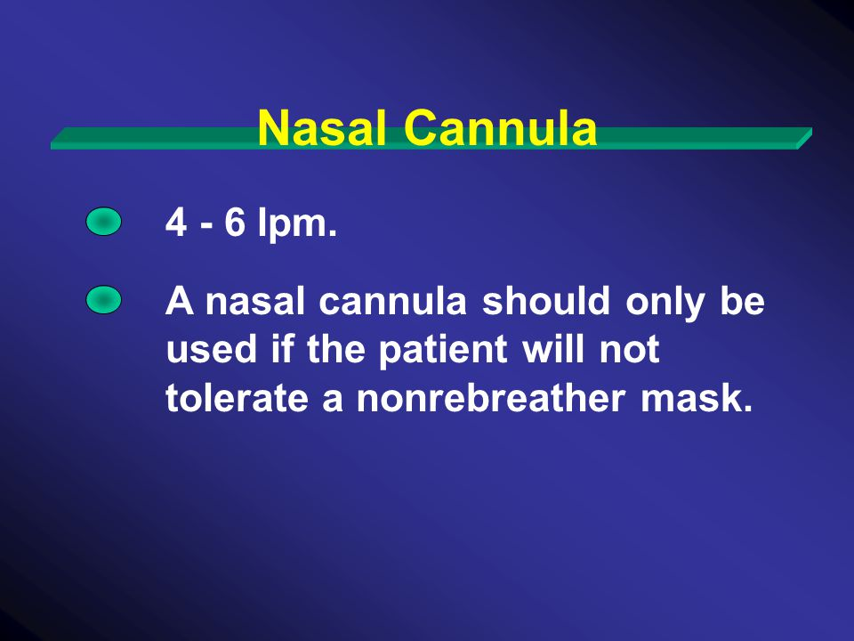 4 - 6 lpm. A nasal cannula should only be used if the patient will not tolerate a nonrebreather mask.