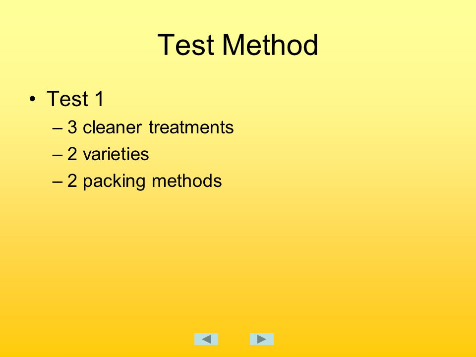 Test Method Test 1 –3 cleaner treatments –2 varieties –2 packing methods