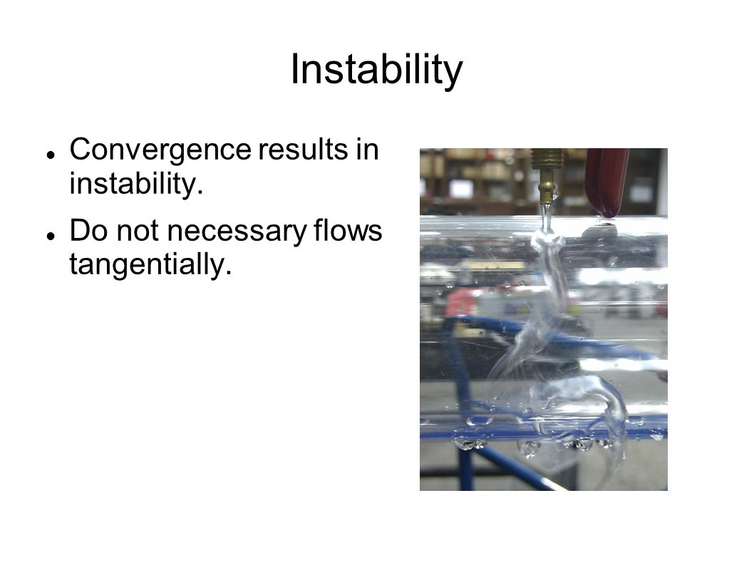 Instability Convergence results in instability. Do not necessary flows tangentially.