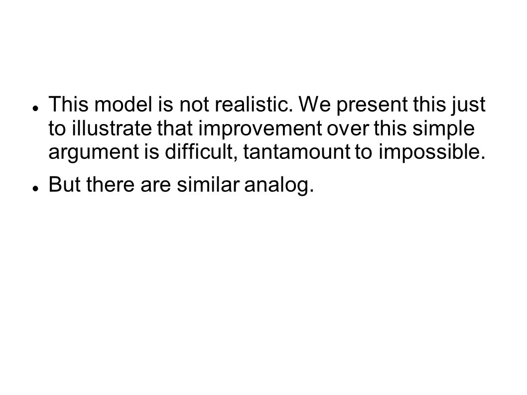 This model is not realistic.