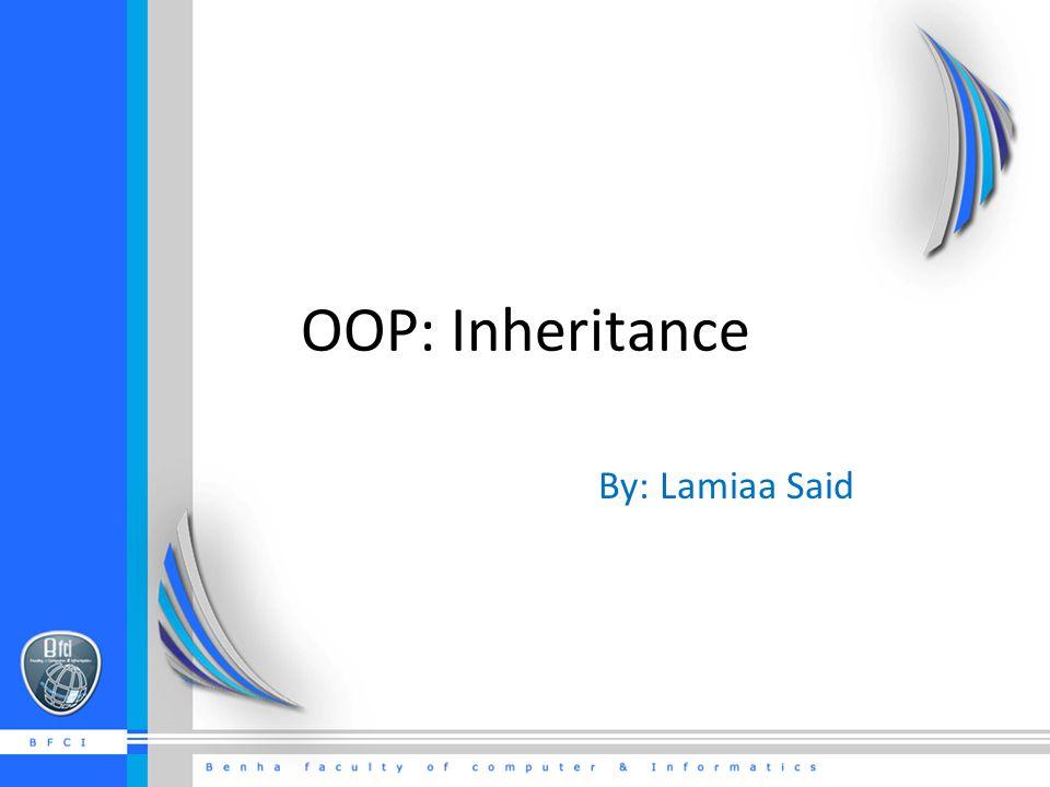 OOP: Inheritance By: Lamiaa Said