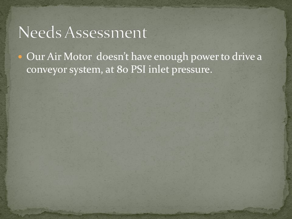 Our Air Motor doesn't have enough power to drive a conveyor system, at 80 PSI inlet pressure.
