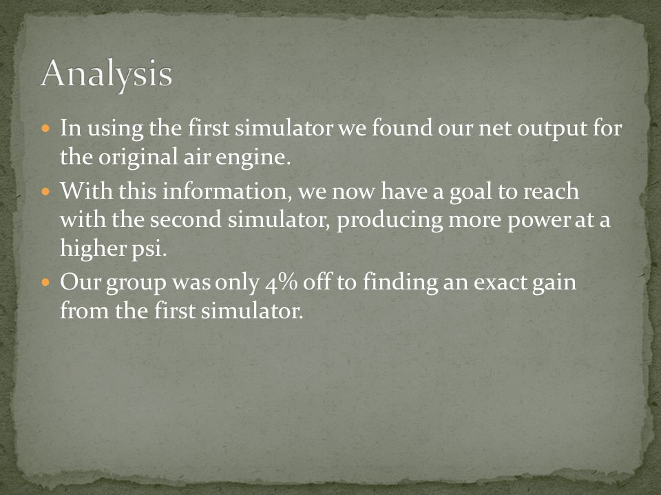 In using the first simulator we found our net output for the original air engine. With this information, we now have a goal to reach with the second s