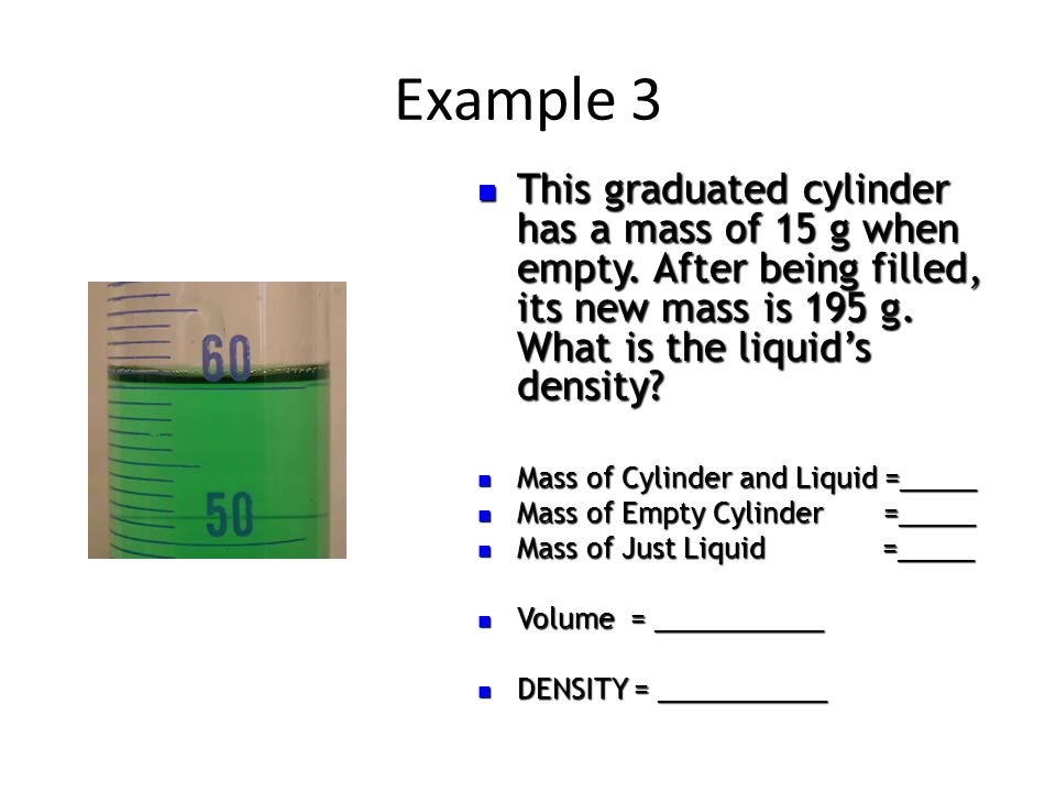 Example 4 This graduated cylinder has a mass of 10 g when empty.