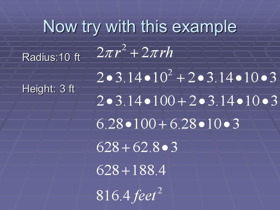 Now try with this example Radius:10 ft Height: 3 ft