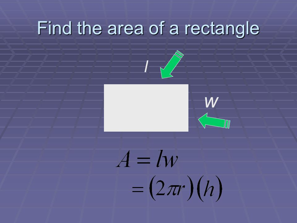 Find the area of a rectangle l w