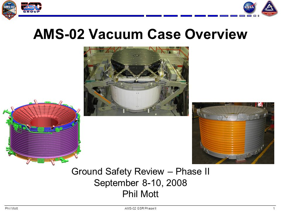 AMS-02 GSR Phase II2 Vacuum Case CLEVIS PLATE 2X OUTER CYLINDER UPPER SUPPORT RING UPPER INTERFACE PLATE 4X LOWER INTERFACE PLATE 4X LOWER SUPPORT RING STRAP PORT 16X ELECTRICAL/PLUMBING/ CRYOCOOLER PORT 25X CONICAL FLANGE 2X INNER CYLINDER