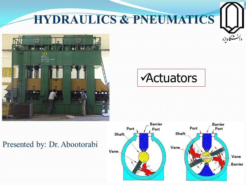 HYDRAULICS & PNEUMATICS Presented by: Dr. Abootorabi Actuators 1