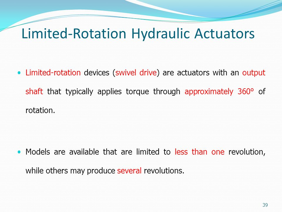 Limited-Rotation Hydraulic Actuators Limited-rotation devices (swivel drive) are actuators with an output shaft that typically applies torque through