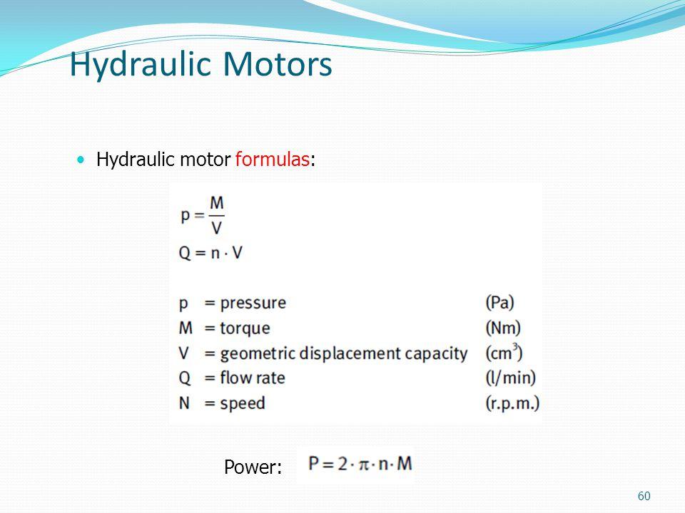 Hydraulic Motors Hydraulic motor formulas: 60 Power: