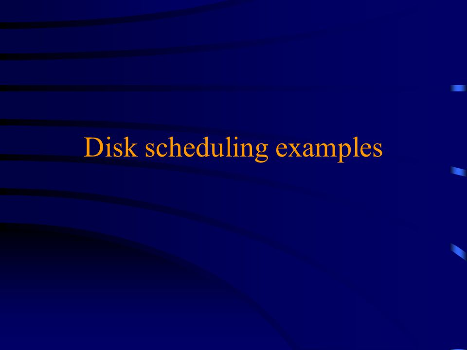 Disk scheduling examples