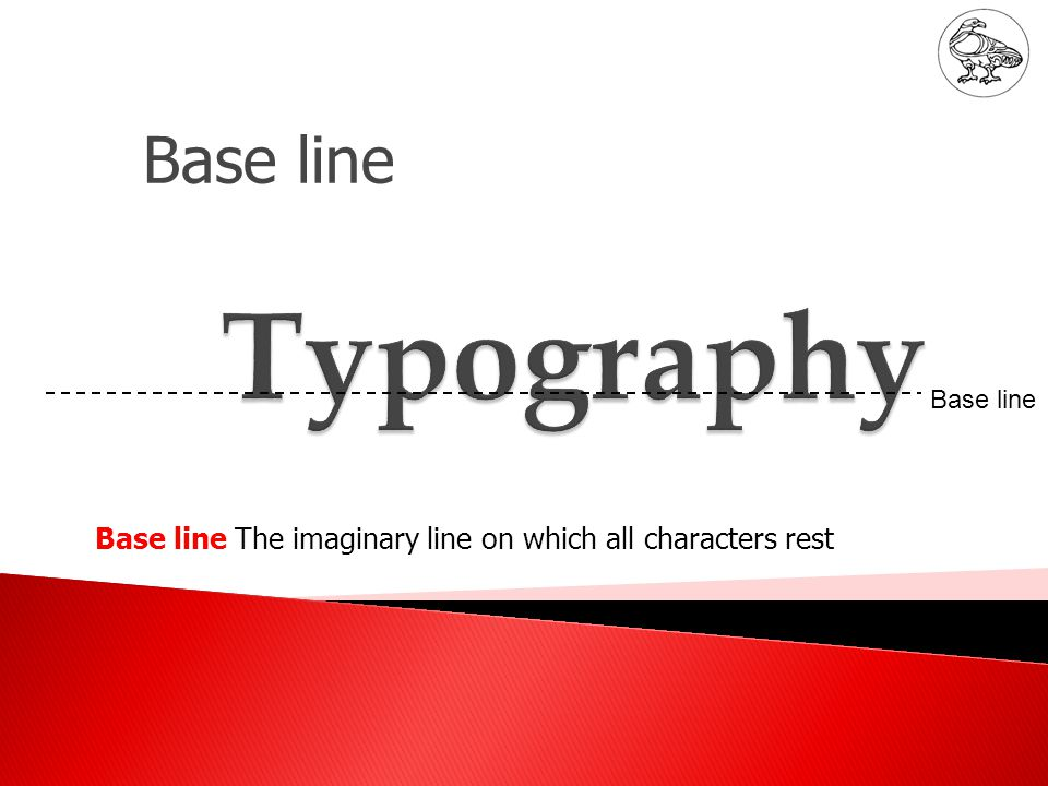 Mean line Mean Line Mean line The imaginary line which determines the height of lower case letters.