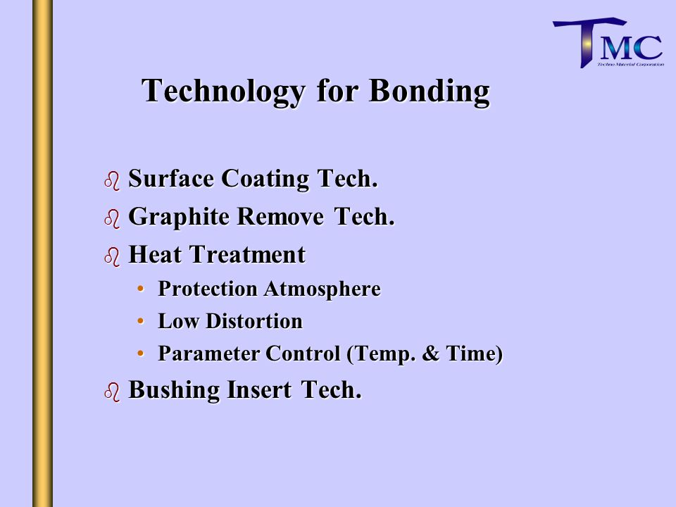Technology for Bonding b Surface Coating Tech. b Graphite Remove Tech.