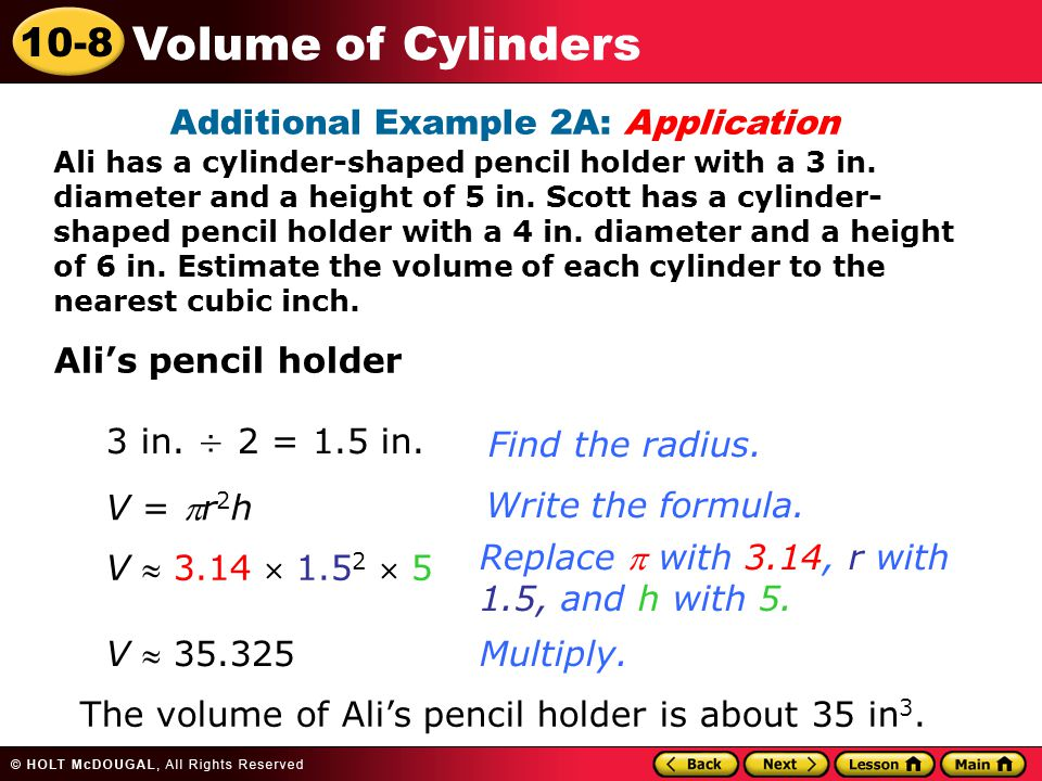 10-8 Volume of Cylinders Additional Example 2A: Application Ali has a cylinder-shaped pencil holder with a 3 in.