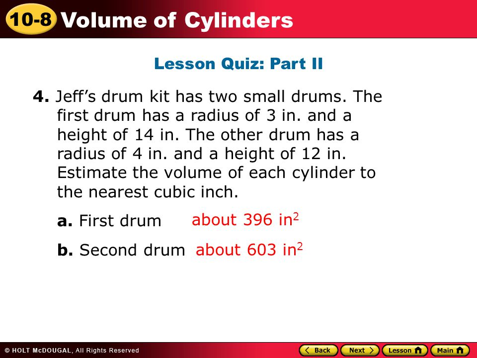10-8 Volume of Cylinders Lesson Quiz: Part II about 396 in 2 4.