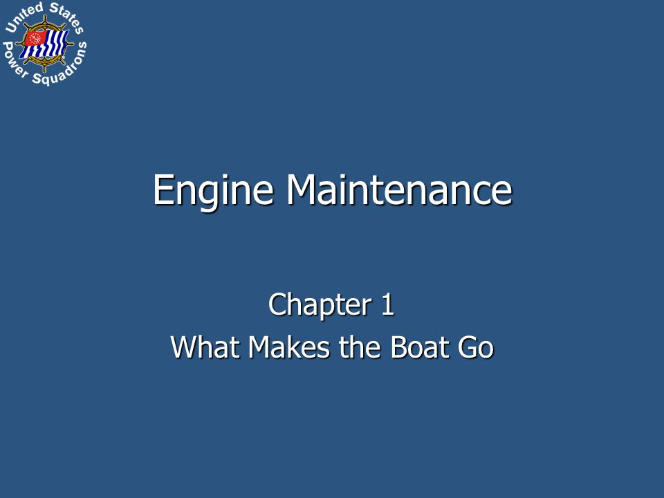 Engine Maintenance Chapter 1 What Makes the Boat Go