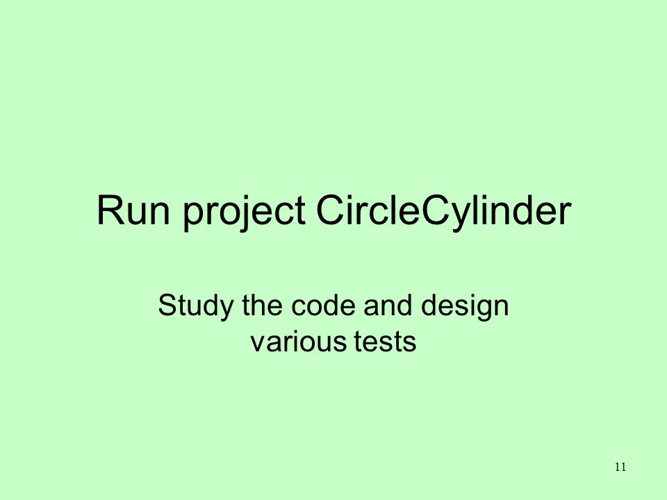 11 Run project CircleCylinder Study the code and design various tests
