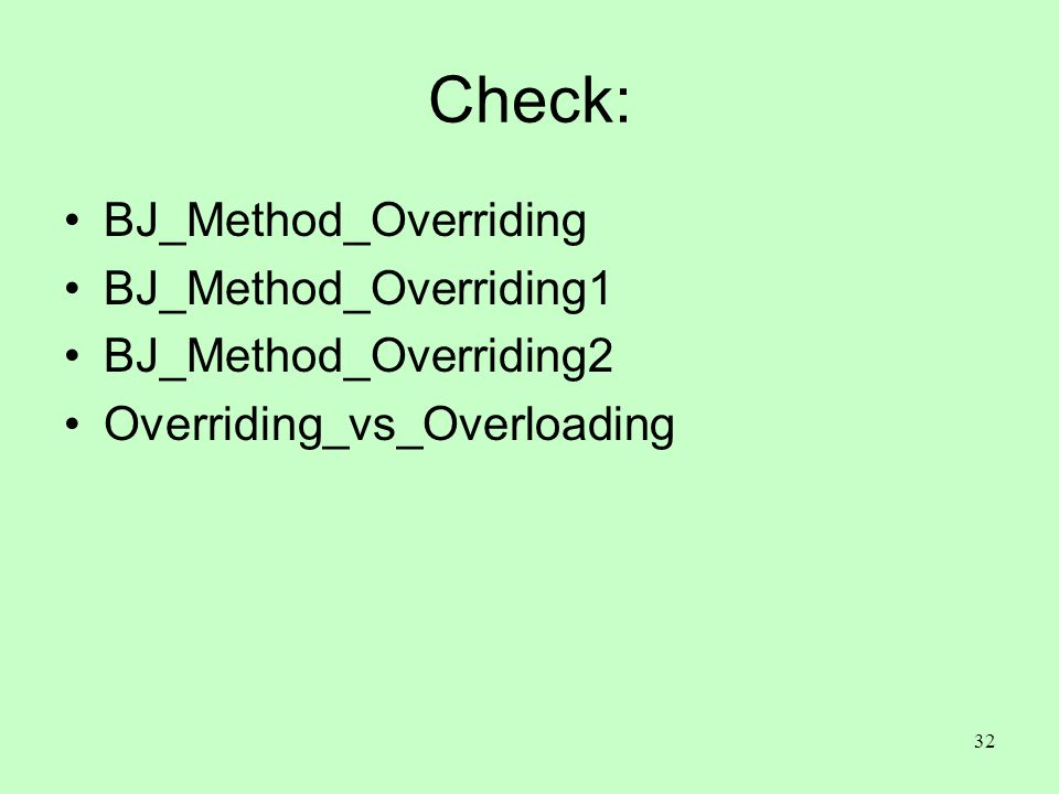 32 Check: BJ_Method_Overriding BJ_Method_Overriding1 BJ_Method_Overriding2 Overriding_vs_Overloading