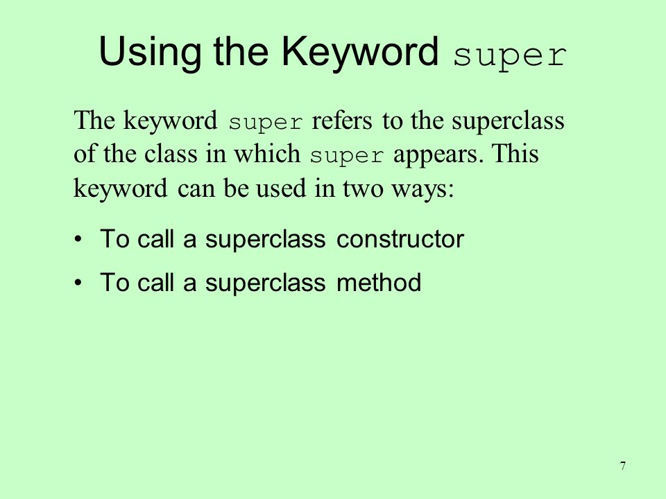 8 CAUTION: to call superclass constructor from subclass Must use super Cannot call a superclass constructor's name in a subclass – syntax error statement that uses the keyword super must appear first in the constructor.