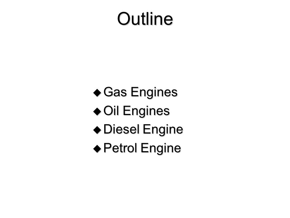 Outline  Gas Engines  Oil Engines  Diesel Engine  Petrol Engine