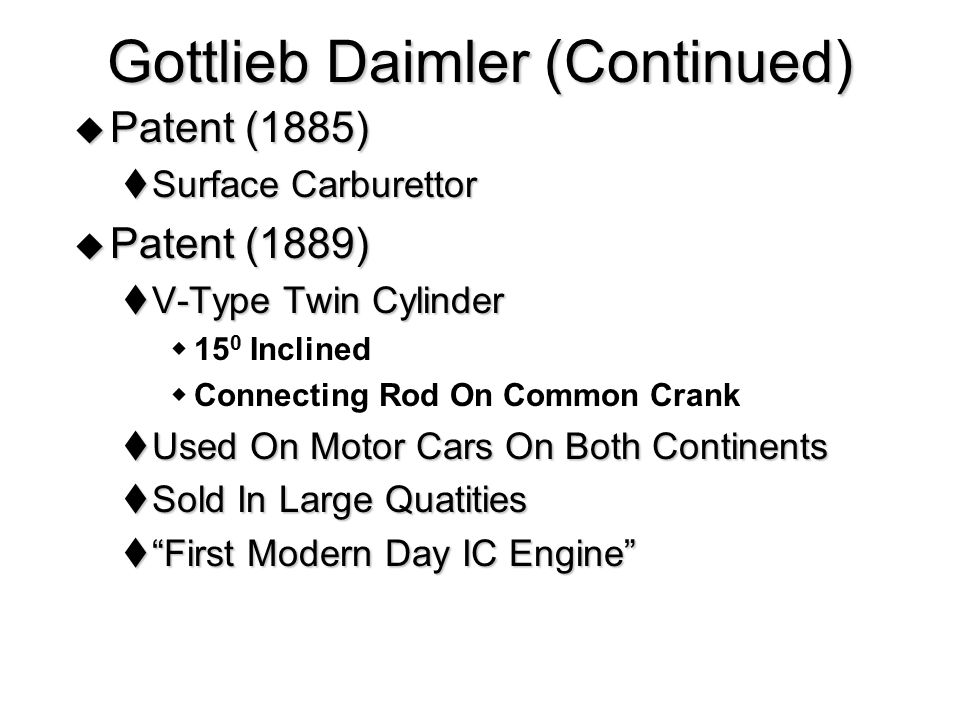  Patent (1885)  Surface Carburettor  Patent (1889)  V-Type Twin Cylinder  15 0 Inclined  Connecting Rod On Common Crank  Used On Motor Cars On