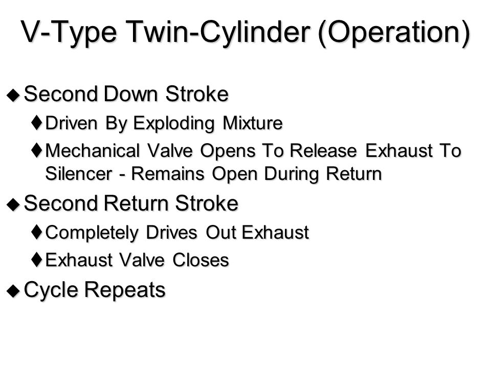 V-Type Twin-Cylinder (Operation)  Second Down Stroke  Driven By Exploding Mixture  Mechanical Valve Opens To Release Exhaust To Silencer - Remains