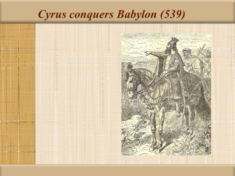 Cyrus conquers Babylon (539)