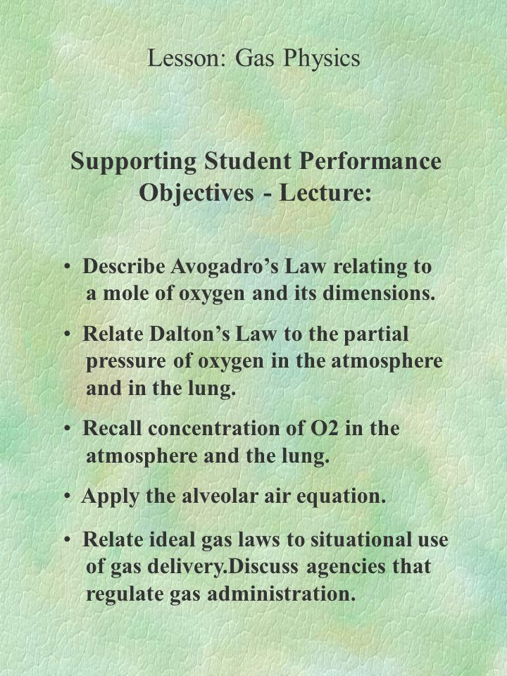 Supporting Student Performance Objectives - Lecture: Lesson: Gas Physics Describe Avogadro's Law relating to a mole of oxygen and its dimensions.